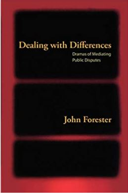 Dealing with differences : dramas of mediating public disputes / John Forester.