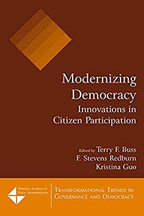 Modernizing democracy : innovations in citizen participation / edited by Terry F. Buss, F. Stevens Redburn, Kristina Guo ; foreword by Xavier de Souza Briggs.