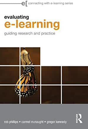 Evaluating e-learning : guiding research and practice / Rob Phillips, Carmel McNaught and Gregor Kennedy.