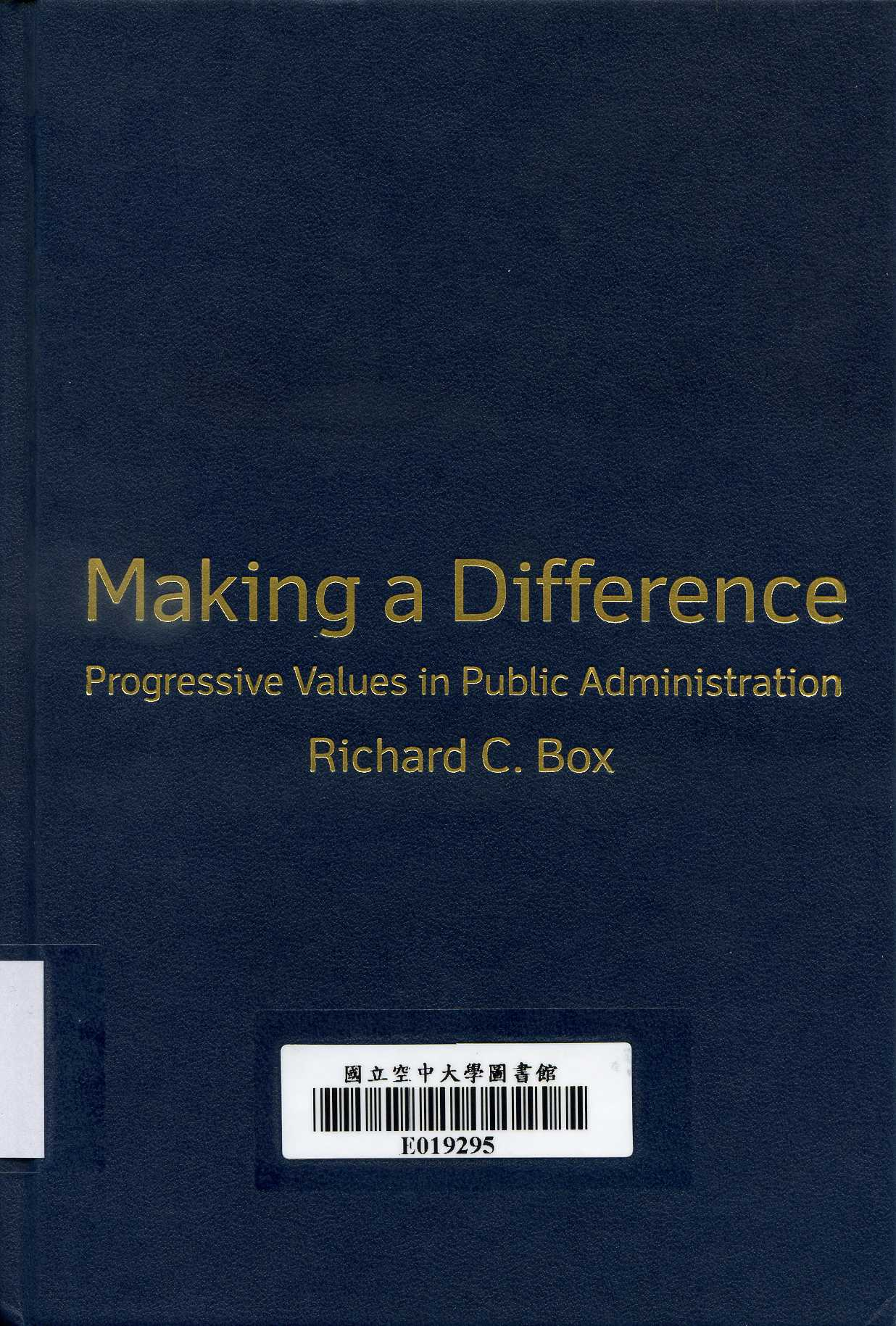 Making a difference : progressive values in public administration / Richard C. Box.