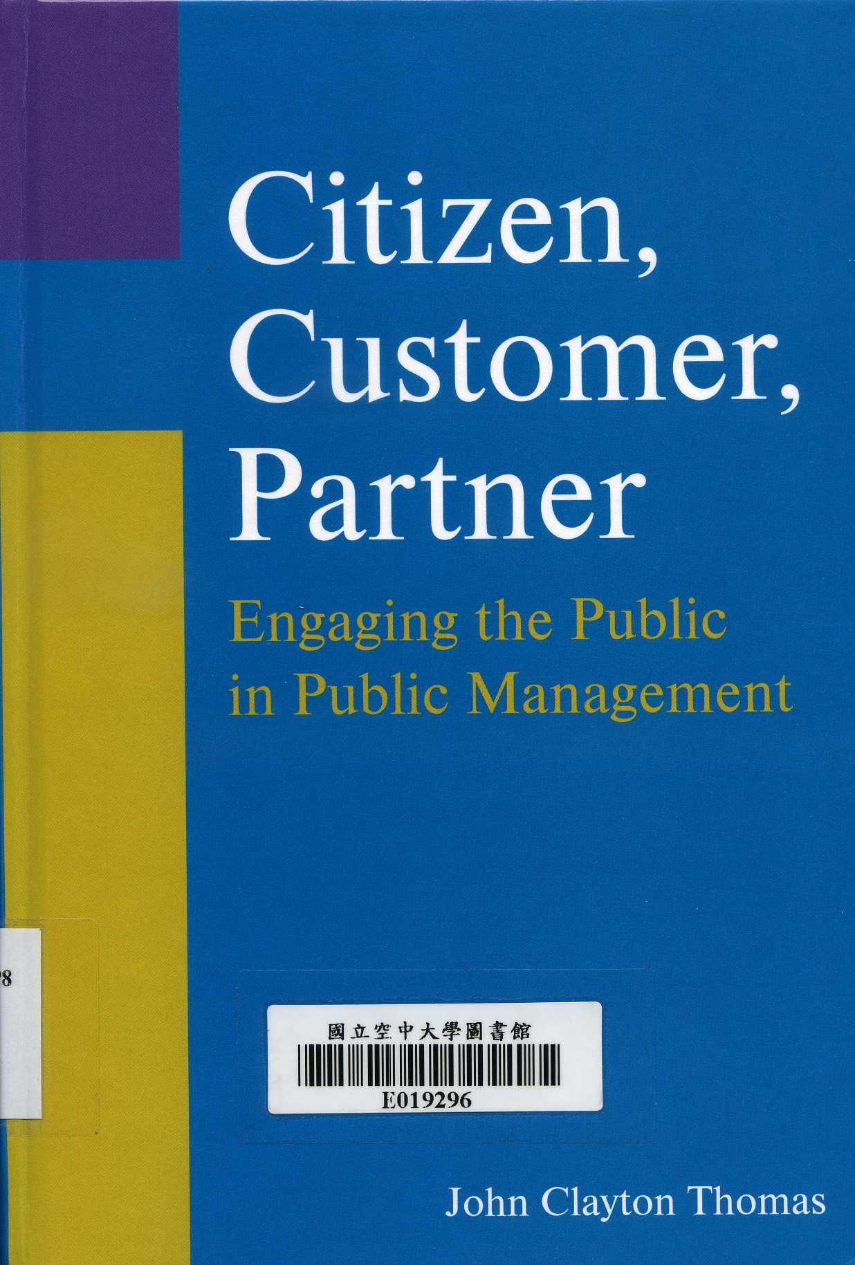 Citizen, customer, partner : engaging the public in public management / John Clayton Thomas.