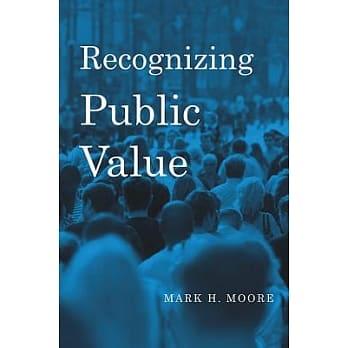 Recognizing public value / Mark H. Moore.