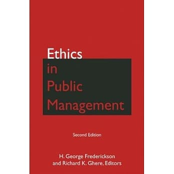 Ethics in public management / H. George Frederickson and Richard K. Ghere, editors.