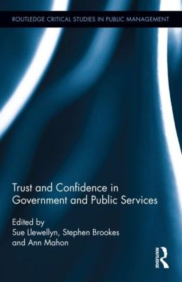 Trust and confidence in government and public services / edited by Sue Llewellyn, Stephen Brookes and Ann Mahon.