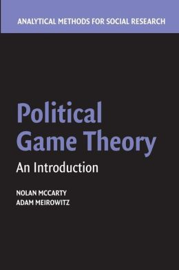 Political Game Theory: An Introduction  Nolan McCarty, Adam Meirowitz