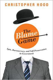 The blame game : spin, bureaucracy, and self-preservation in government / Christopher Hood.