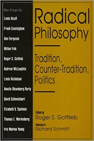 Radical philosophy : tradition, counter-tradition, politics / edited by Roger S. Gottlieb.