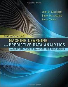 Fundamentals of machine learning for predictive data analytics : algorithms, worked examples, and case studies