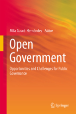 Open government : opportunities and challenges for public governance / Mila Gascó-Hernández, editor.