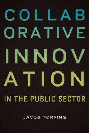 Collaborative innovation in the public sector / Jacob Torfing.