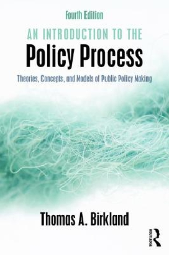 An introduction to the policy process : theories, concepts, and models of public policy making / Thomas A. Birkland.