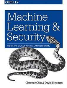 Machine learning and security : protecting systems with data and algorithms
