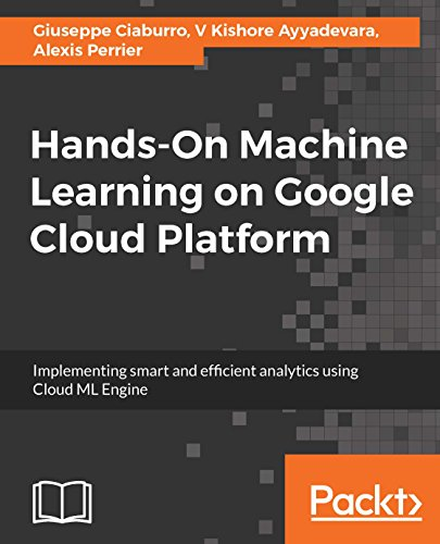 Hands-on machine learning on Google cloud platform : implementing smart and efficient analytics using Cloud ML Engine