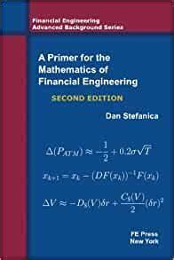 A PRIMER for the MATHEMATICS of FINANCIAL ENGINEERING/