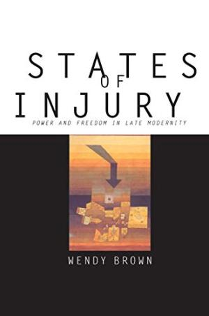 States of Injury :Power and Freedom in Late Modernity / Wendy Brown.