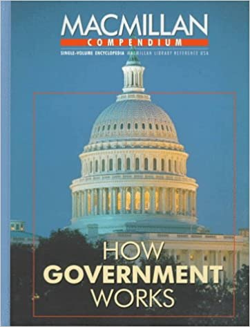 How government works : selections from the Encyclopedia of the United States Congress, the Encyclopedia of the American presidency, the Encyclopedia of the American judicial system.