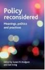 Policy reconsidered : meanings, politics and practices / edited by Susan M. Hodgson and Zoe Irving.